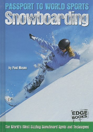 Snowboarding: The World's Most Sizzling Snowboard Spots and Techniques (Passport to World Sports) - Paul Mason