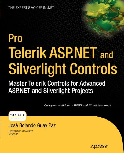 Pro Telerik ASP.NET and Silverlight Controls: Master Telerik Controls for Advanced ASP.NET and Silverlight Projects (Expert's Voice in .NET) - Jose Rolando Guay Paz
