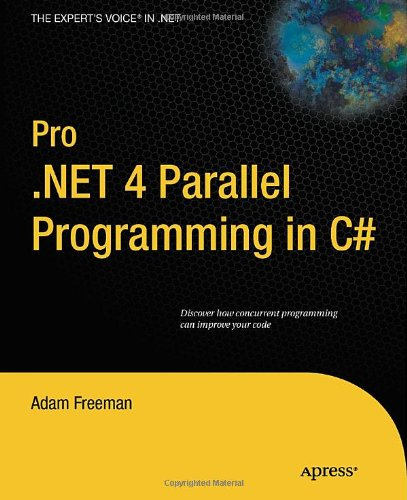 Pro .NET 4 Parallel Programming in C# (Expert's Voice in .NET) - Adam Freeman