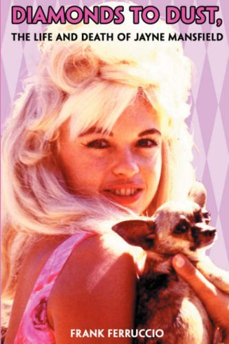Diamonds to Dust: The Life and Death of Jayne Mansfield - Frank Ferruccio