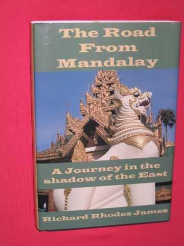 The Road from Mandalay: A Journey in the Shadow of the East - James, Richard Rhodes
