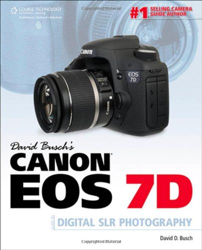 David Busch's Canon EOS 7D Guide to Digital SLR Photography (David Busch's Digital Photography Guides) - David D. Busch