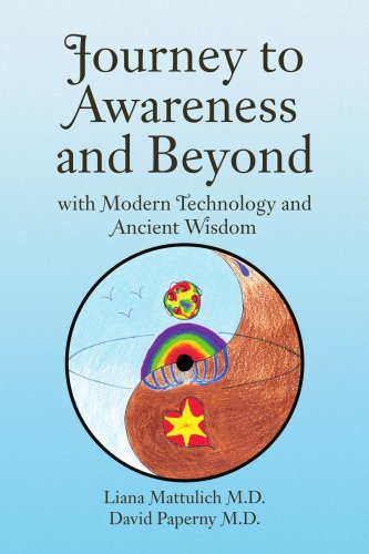 Journey to Awareness and Beyond: with Modern Technology and Ancient Wisdom - David Paperny; Liana Mattulich