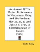 An Account of the Musical Performances in Westminster Abbey, and the Pantheon, May 26, 27, 29 and June 3, 5, 1784, in Commemoration of Handel (1834)