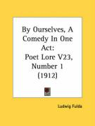 By Ourselves, a Comedy in One Act: Poet Lore V23, Number 1 (1912)