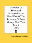 Calendar of Historical Manuscripts in the Office of the Secretary of State, Albany, New York, Part 1 (1865)