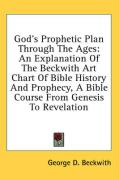 God's Prophetic Plan Through the Ages: An Explanation of the Beckwith Art Chart of Bible History and Prophecy, a Bible Course from Genesis to Revelati