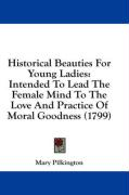 Historical Beauties for Young Ladies: Intended to Lead the Female Mind to the Love and Practice of Moral Goodness (1799)