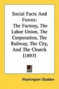 Social Facts and Forces: The Factory, the Labor Union, the Corporation, the Railway, the City, and the Church (1897)