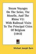 Steam Voyages on the Seine, the Moselle, and the Rhine V2: With Railroad Visits to the Principal Cities of Belgium (1843)