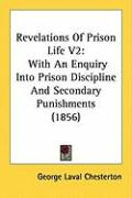Revelations of Prison Life V2: With an Enquiry Into Prison Discipline and Secondary Punishments (1856)