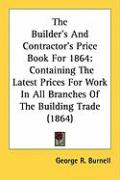 The Builder's and Contractor's Price Book for 1864: Containing the Latest Prices for Work in All Branches of the Building Trade (1864)