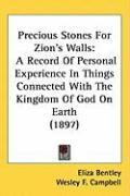 Precious Stones for Zion's Walls: A Record of Personal Experience in Things Connected with the Kingdom of God on Earth (1897)