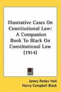Illustrative Cases on Constitutional Law: A Companion Book to Black on Constitutional Law (1914)