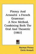 Pinney and Arnoult[s French Grammar: A New Method, Combining Both the Oral and Theoretic (1861)