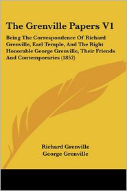 The Grenville Papers V1: Being the Correspondence of Richard Grenville, Earl Temple, and the Right Honorable George Grenville, Their Friends an