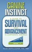 Canine Instinct: A Guide to Survival and Advancement in Corporate America