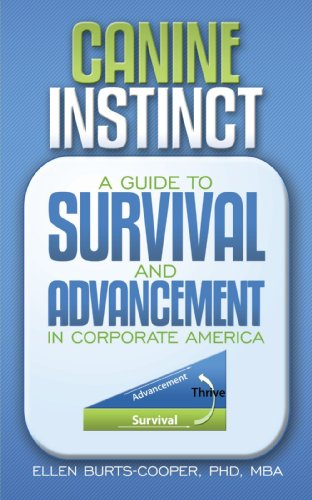 Canine Instinct: A Guide to Survival and Advancement in Corporate America - PhD Ellen Burts-Cooper