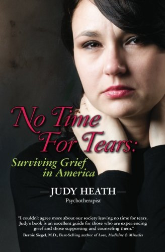 No Time For Tears: Surviving Grief in America - Judy Heath