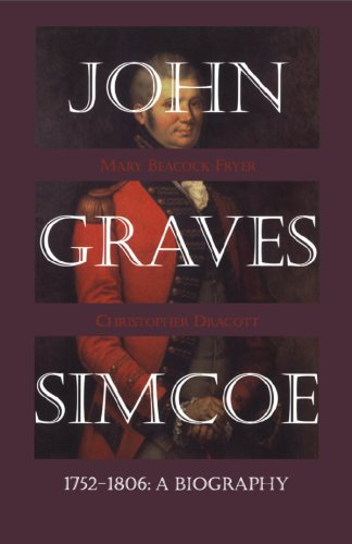 John Graves Simcoe 1752-1806: A Biography - Mary Beacock Fryer; Christopher Dracott