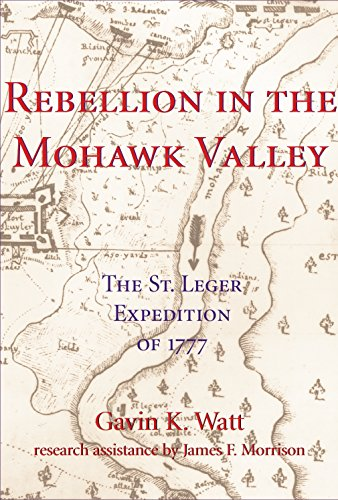 Rebellion in the Mohawk Valley: The St. Leger Expedition of 1777 - Gavin K. Watt