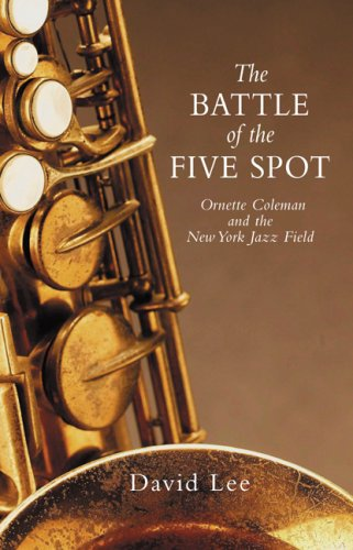 The Battle of the Five Spot, Ornette Coleman and the New York Jazz Field - David Lee