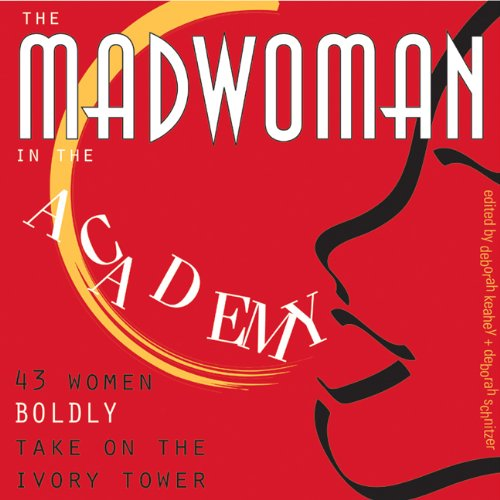 Madwoman in the Academy: 43 Women Boldly Take on the Ivory Tower - Deborah Schnitzer; Deborah Keahey