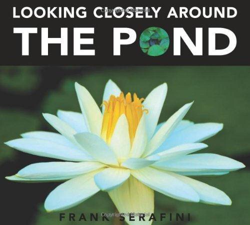 Looking Closely around the Pond - Frank Serafini