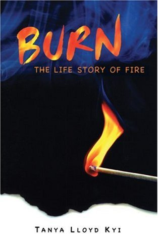 Burn: The Life Story of Fire - Tanya Kyi