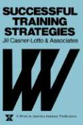 Successful Training Strategies: Twenty-Six Innovative Corporate Models