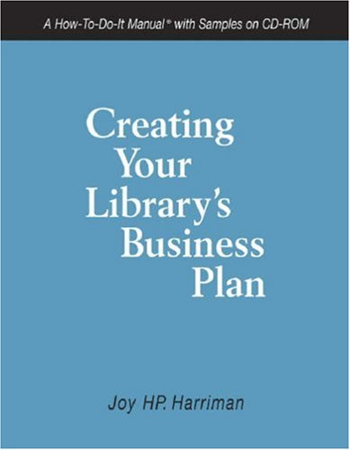 Creating Your Library's Business Plan: A How-to-do-it Manual With Samples on Cd-rom (How-to-do-it Manuals) (How-To-Do-It Manual Series (for - Joy HP Harriman