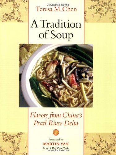 A Tradition of Soup: Flavors from China's Pearl River Delta - Teresa M. Chen
