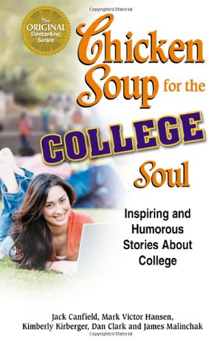 Chicken Soup for the College Soul: Inspiring and Humorous Stories About College - Jack Canfield; Mark Victor Hansen; Kimberly Kirberger; Dan Clark