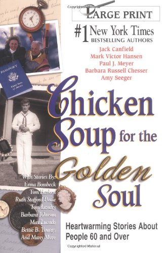 Chicken Soup for the Golden Soul: Heartwarming Stories for People 60 and Over (Chicken Soup for the Soul) - Jack Canfield, Mark Victor Hansen, Paul J. Meyer, Barbara Chesser, Amy Seeger, Barbara Russell Chesser
