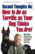 Second Thoughts on: How to Be as Terrific as Your Dog Thinks You Are!