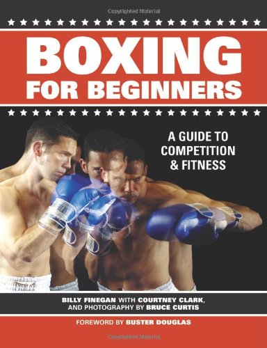 Boxing For Beginners: A Guide To Competition & Fitness - Billy Finegan