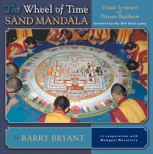 The Wheel Of Time Sand Mandala: Visual Scripture Of Tibetan Buddhism - Barry Bryant