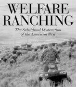 Welfare Ranching: The Subsidized Destruction of the American West