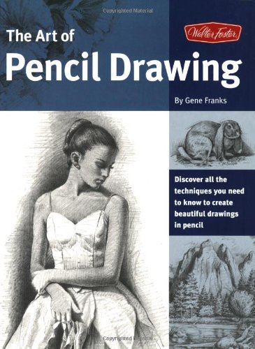 The Art of Pencil Drawing: Learn how to draw realistic subjects with pencil (Collector's Series) - Gene Franks
