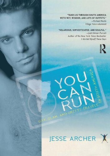 You Can Run: Gay, Glam, and Gritty Travels in South America (Out in the World) - Jesse Archer
