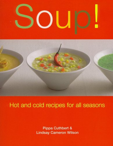 Soup!: Hot and Cold Recipes for All Seasons - Pippa Cuthbert, Lindsay Cameron Wilson