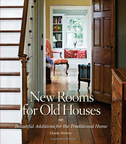 New Rooms for Old Houses: Beautiful Additions for the Traditional Home (National Trust for Historic Preservation) - Frank Shirley