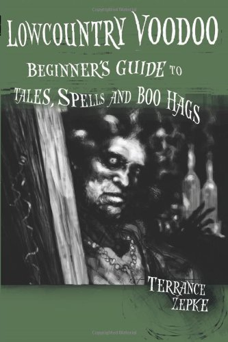 Lowcountry Voodoo: Beginner's Guide to Tales, Spells and Boo Hags - Terrance Zepke