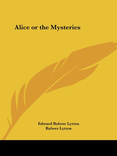 Alice or the Mysteries - Edward Bulwer Lytton; Bulwer Lytton; Sir Edward Bulwer Lytton