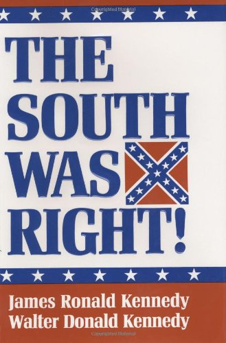 The South Was Right! - James Ronald Kennedy, Walter Donald Kennedy