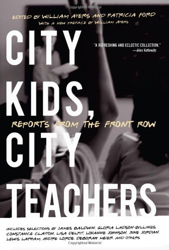 City Kids, City Teachers: Reports from the Front Row - William Ayers; Patricia Ford