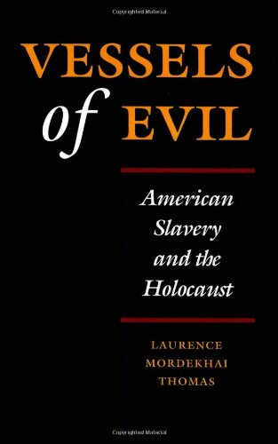 Vessels of Evil: American Slavery and the Holocaust - Laurence Mordekhai Thomas