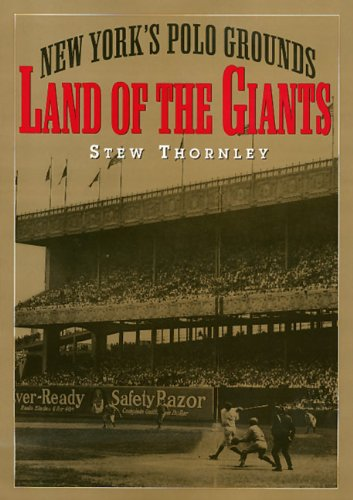 Land of the Giants: New York's Polo Grounds - Stewart Thornley