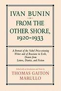 Ivan Bunin: From the Other Shore, 1920-1933: A Protrait from Letters, Diaries, and Fiction