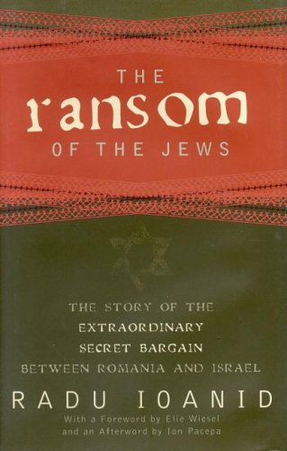 The Ransom of the Jews: The Story of Extraordinary Secret Bargain Between Romania and Israel - Radu Ioanid